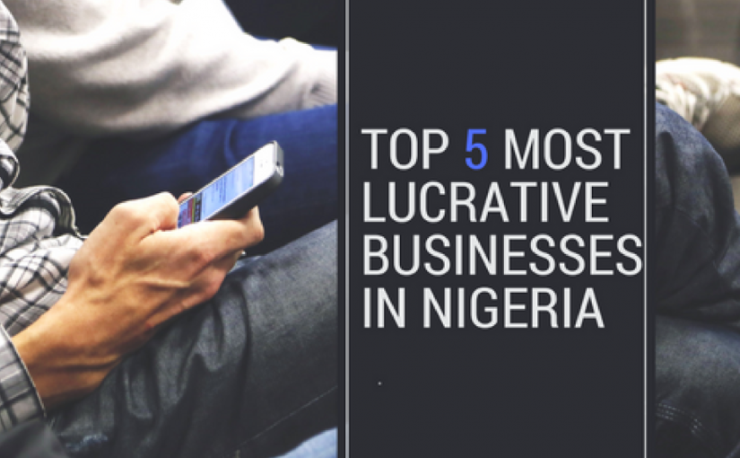 Top 5 most lucrative businesses in Nigeria