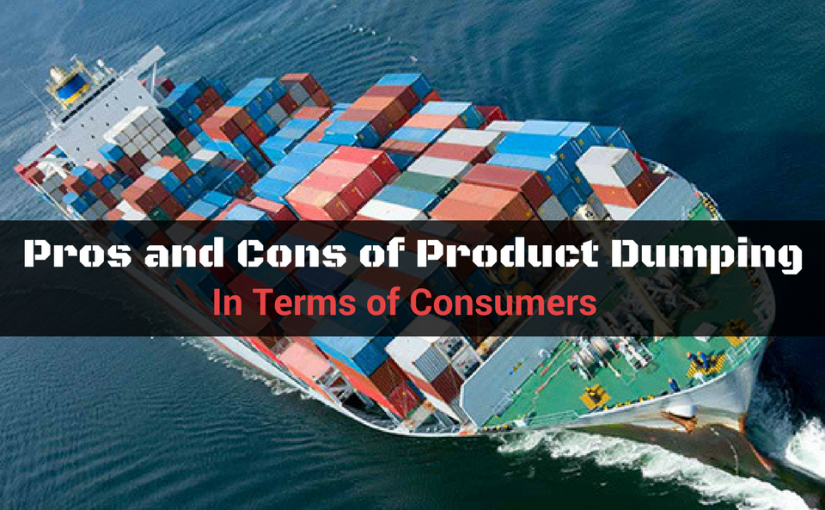 Pros and cons of product dumping in terms of consumers